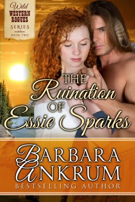 The Ruination of Essie Sparks (Wild Western Rogues Series, Book 2) - Barbara Ankrum pdf download