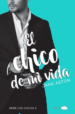El chico de mi vida - Jana Aston pdf download