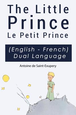 The Little Prince - Le Petit Prince English-French Dual Language Edition - Antoine de Saint-Exupéry