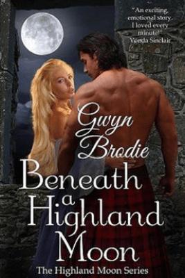 Beneath a Highland Moon: A Scottish Historical Romance - Gwyn Brodie