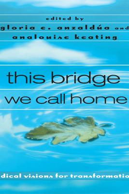 this bridge we call home - Gloria Anzaldúa & AnaLouise Keating