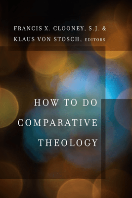 How to Do Comparative Theology - Francis X. Clooney & Klaus von Stosch