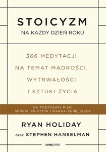 Stoicyzm na każdy dzień roku. 366 medytacji na temat mądrości, wytrwałości i sztuki życia - Ryan Holiday & Stephen Hanselman pdf download