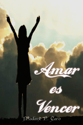 Amar es Vencer - Madame P. Caro