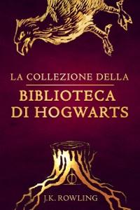 La collezione della Biblioteca di Hogwarts - J.K. Rowling, Luigi Spagnol & Beatrice Masini pdf download