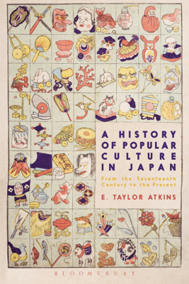 A History of Popular Culture in Japan - E. Taylor Atkins