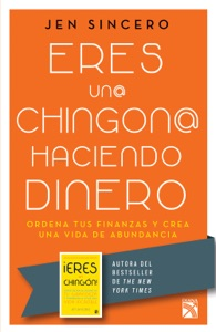 Eres un@ chingon@ haciendo dinero - Jen Sincero pdf download
