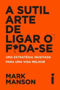 A sutil arte de ligar o f*da-se - Mark Manson pdf download