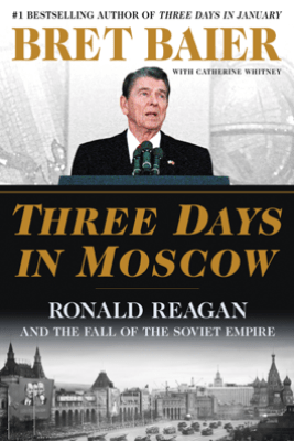Three Days in Moscow - Bret Baier & Catherine Whitney
