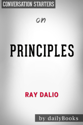 Principles: Life and Work by Ray Dalio:  Conversation Starters - dailyBooks