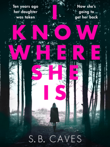 I Know Where She Is - S. B. Caves pdf download