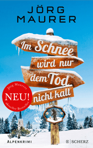 Im Schnee wird nur dem Tod nicht kalt - Jörg Maurer pdf download