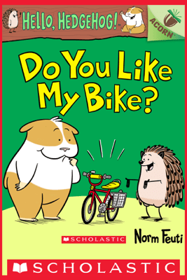 Do You Like My Bike?: An Acorn Book (Hello, Hedgehog! #1) - Norm Feuti