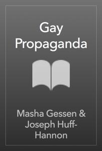 Gay Propaganda - Masha Gessen & Joseph Huff-Hannon pdf download