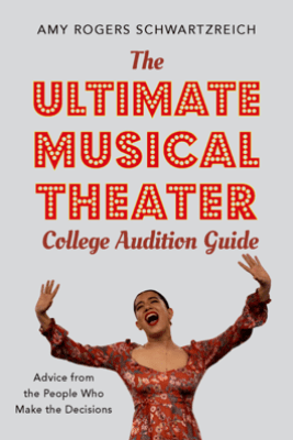 The Ultimate Musical Theater College Audition Guide - Amy Rogers Schwartzreich