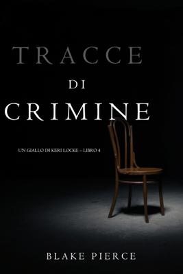 Tracce di Crimine  (Un thriller di Keri Locke—Libro 4) - Blake Pierce pdf download
