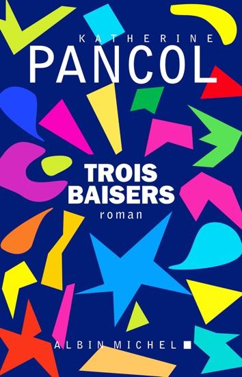 Trois baisers by Katherine Pancol PDF Download