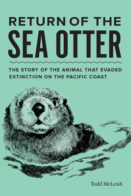 Return of the Sea Otter - Todd McLeish