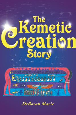 The Kemetic Creation Story - Deborah Marie