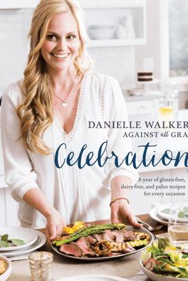 Danielle Walker's Against All Grain Celebrations - Danielle Walker