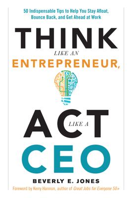 Think Like an Entrepreneur, Act Like a CEO - Beverly E. Jones
