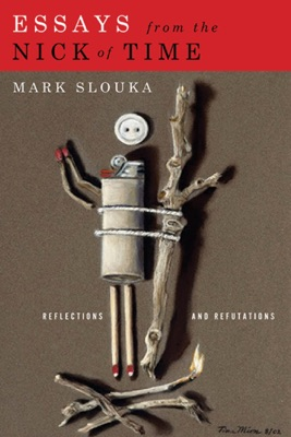 Essays from the Nick of Time - Mark Slouka pdf download