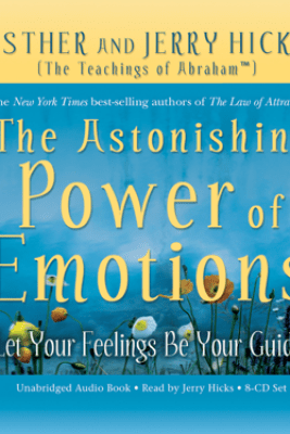 The Astonishing Power of Emotions - Esther Hicks & Jerry Hicks