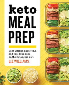 Keto Meal Prep: Lose Weight, Save Time, and Feel Your Best on the Ketogenic Diet - Liz Williams pdf download