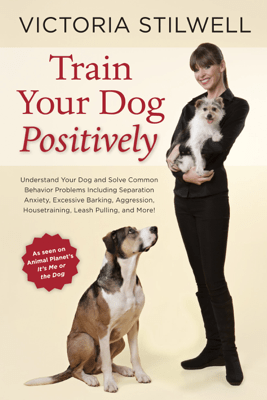 Train Your Dog Positively - Victoria Stilwell