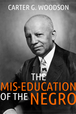 The Mis-Education of the Negro - Carter Godwin Woodson