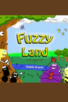 Fuzzy Land - Shaela Druyon