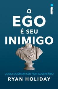 O ego é seu inimigo - Ryan Holiday pdf download