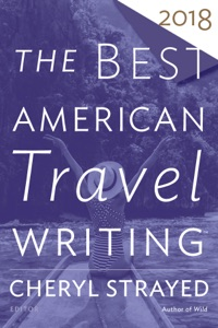 The Best American Travel Writing 2018 - Cheryl Strayed & Jason Wilson pdf download