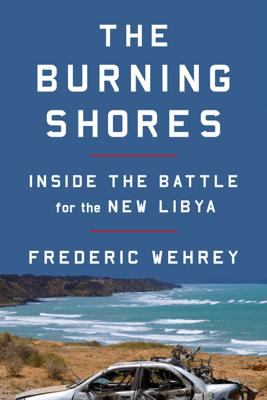 The Burning Shores - Frederic Wehrey