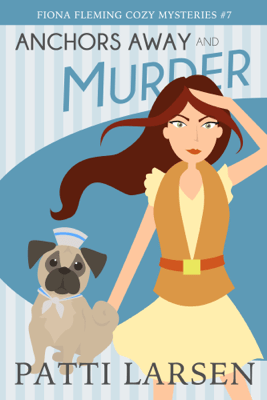 Anchors Away and Murder - Patti Larsen