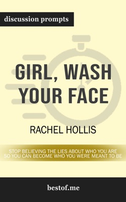 Girl, Wash Your Face: Stop Believing the Lies About Who You Are so You Can Become Who You Were Meant to Be by Rachel Hollis (Discussion Prompts) - bestof.me pdf download