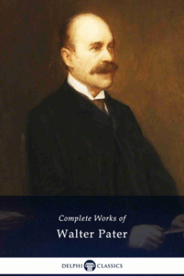 Delphi Complete Works of Walter Pater (Illustrated) - Walter Pater
