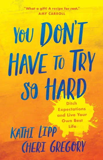 You Don't Have to Try So Hard by Kathi Lipp & Cheri Gregory PDF Download