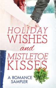 Holiday Wishes and Mistletoe Kisses: A Romance Sampler - RaeAnne Thayne, Linda Lael Miller, Diana Palmer, Maisey Yates, Sarah Morgan, Sherryl Woods, Sheila Roberts, Brenda Jackson, Shirlee McCoy & Laura Marie Altom pdf download