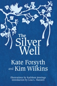 The Silver Well - Kate Forsyth & Kim Wilkins pdf download