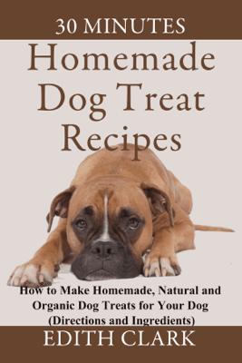 Homemade Dog Treat Recipes - Edith Clark