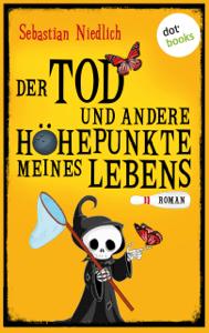 Der Tod und andere Höhepunkte meines Lebens - Sebastian Niedlich pdf download