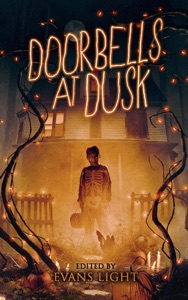 Doorbells at Dusk: Halloween Stories - Josh Malerman, Evans Light, Gregor Xane, Jason Parent, Sean Eads, Amber Fallon, Charles Gramlich, Joanna Koch, Curtis M. Lawson, Lisa Lepovetsky, Adam Light, Chad Lutzke, Thomas Vaughn, Joshua Viola & Ian Welke pdf download
