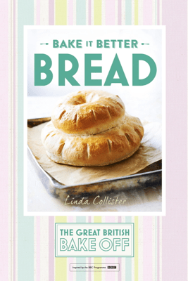Great British Bake Off – Bake it Better (No.4): Bread - Linda Collister