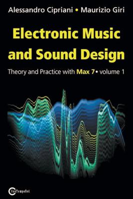 Electronic Music and Sound Design - Volume 1 (Max 7 Version) - Alessandro Cipriani & Maurizio Giri