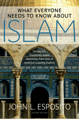 What Everyone Needs to Know about Islam - John L. Esposito