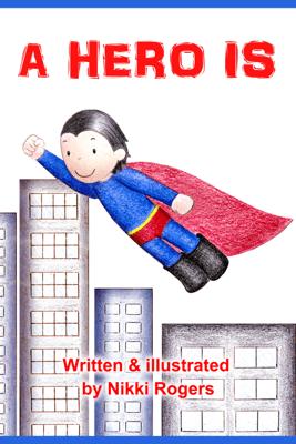 A Hero Is - Nikki Rogers