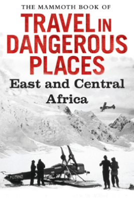 The Mammoth Book of Travel in Dangerous Places: East and Central Africa - John Keay