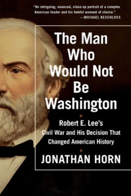 The Man Who Would Not Be Washington - Jonathan Horn