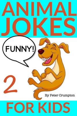 Funny Animal Jokes for Kids 2 - Peter Crumpton